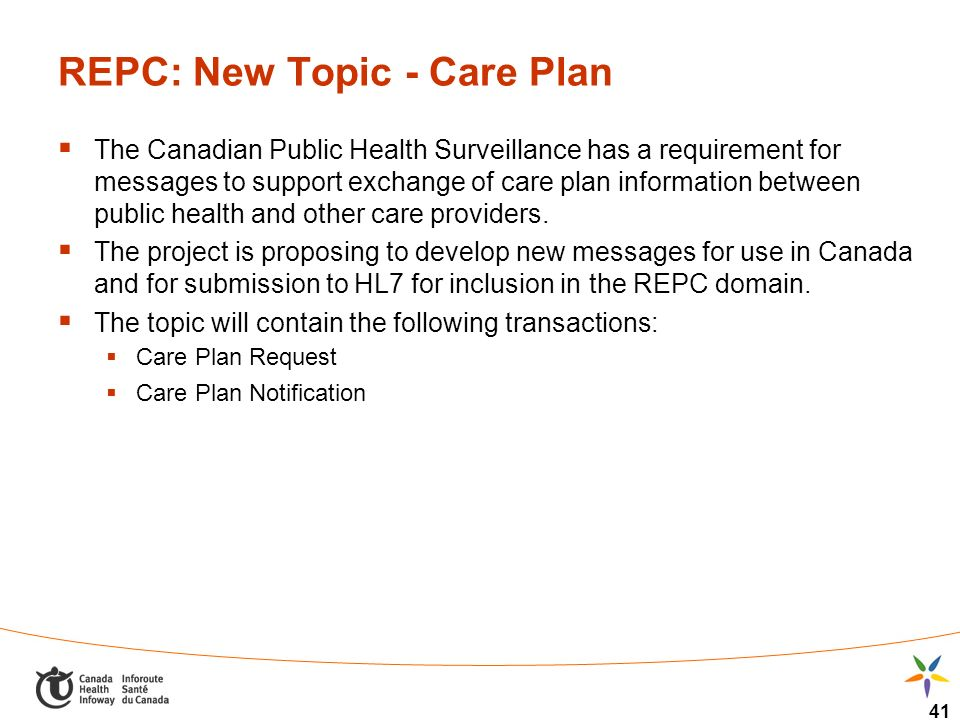 41 REPC: New Topic - Care Plan The Canadian Public Health Surveillance has a requirement for messages to support exchange of care plan information between public health and other care providers.
