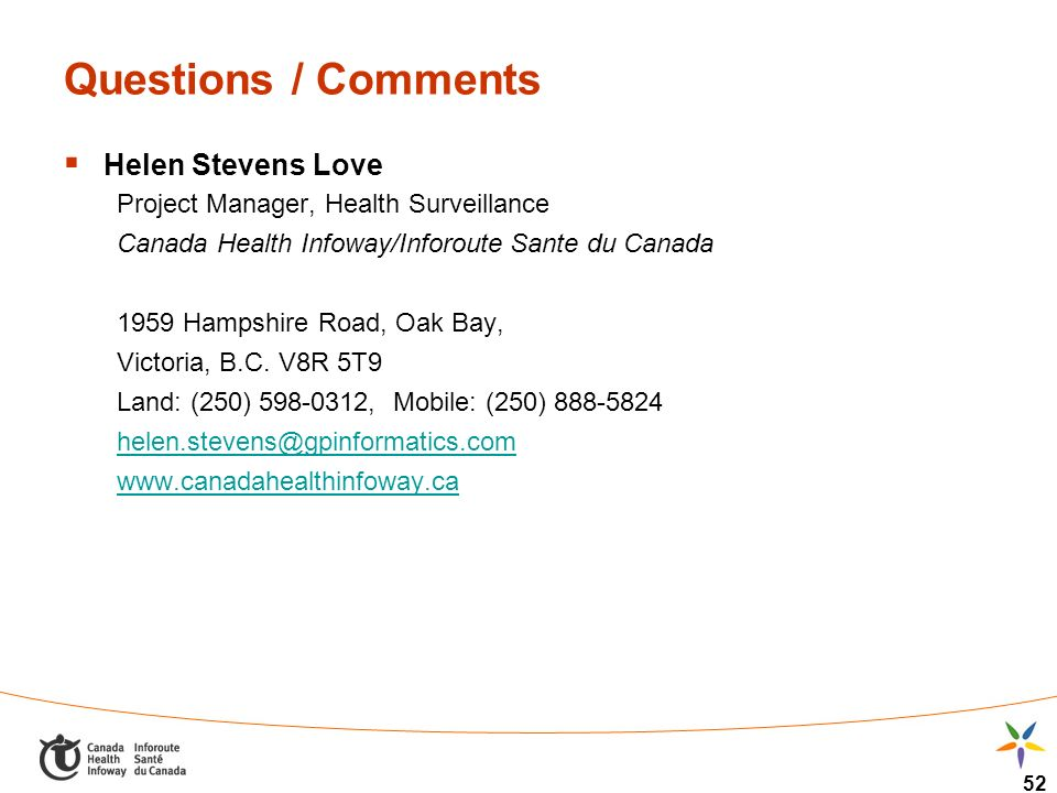52 Questions / Comments Helen Stevens Love Project Manager, Health Surveillance Canada Health Infoway/Inforoute Sante du Canada 1959 Hampshire Road, Oak Bay, Victoria, B.C.