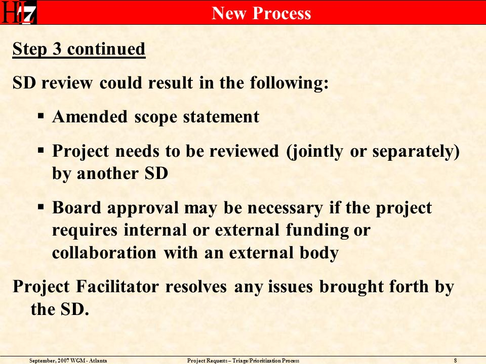 September, 2007 WGM - AtlantaProject Requests – Triage/Prioritization Process8 New Process Step 3 continued SD review could result in the following: A