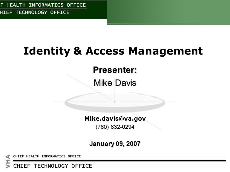 Click to edit Master title style HEALTH INFORMATION 1 Identity & Access Management Presenter: Mike Davis Mike.davis@va.gov (760) 632-0294 January 09,