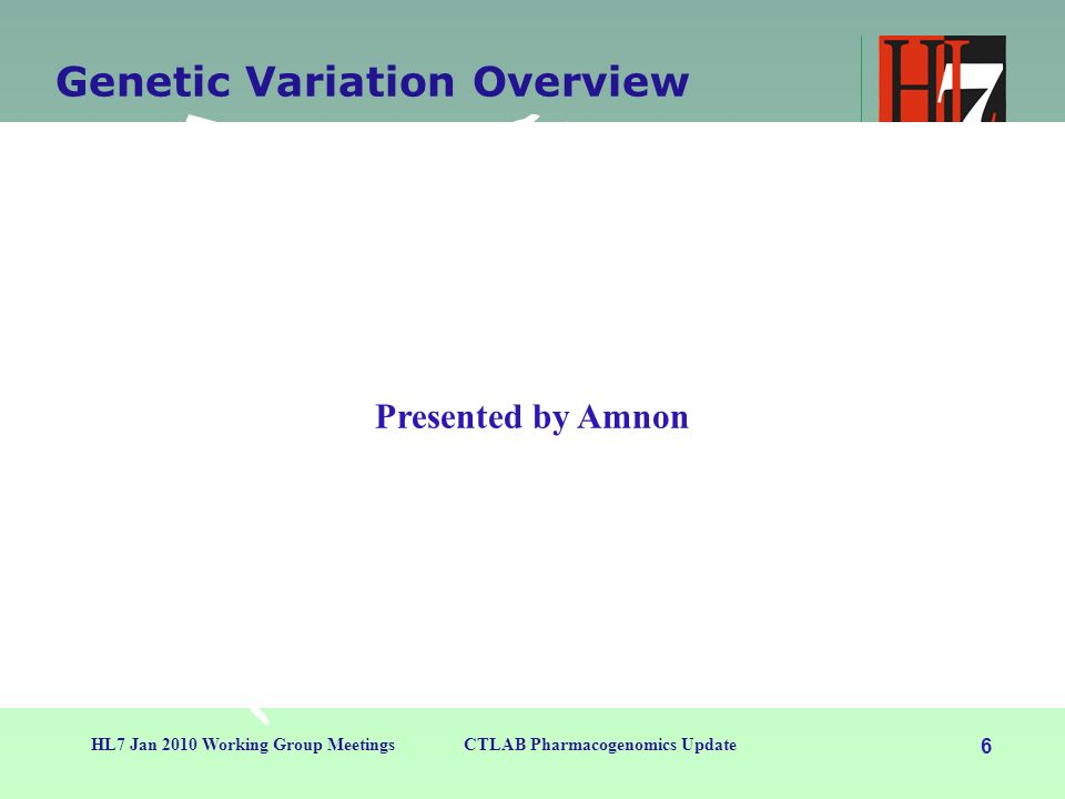 6 HL7 Jan 2010 Working Group MeetingsCTLAB Pharmacogenomics Update Genetic Variation Overview Presented by Amnon