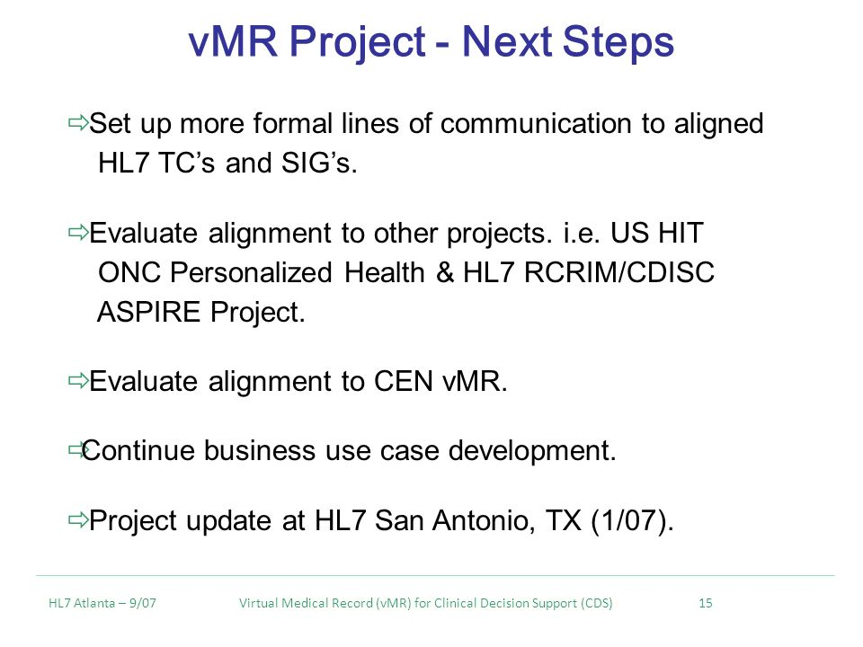 vMR Project - Next Steps Set up more formal lines of communication to aligned HL7 TCs and SIGs.