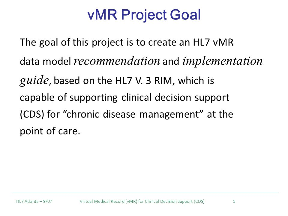The goal of this project is to create an HL7 vMR data model recommendation and implementation guide, based on the HL7 V.
