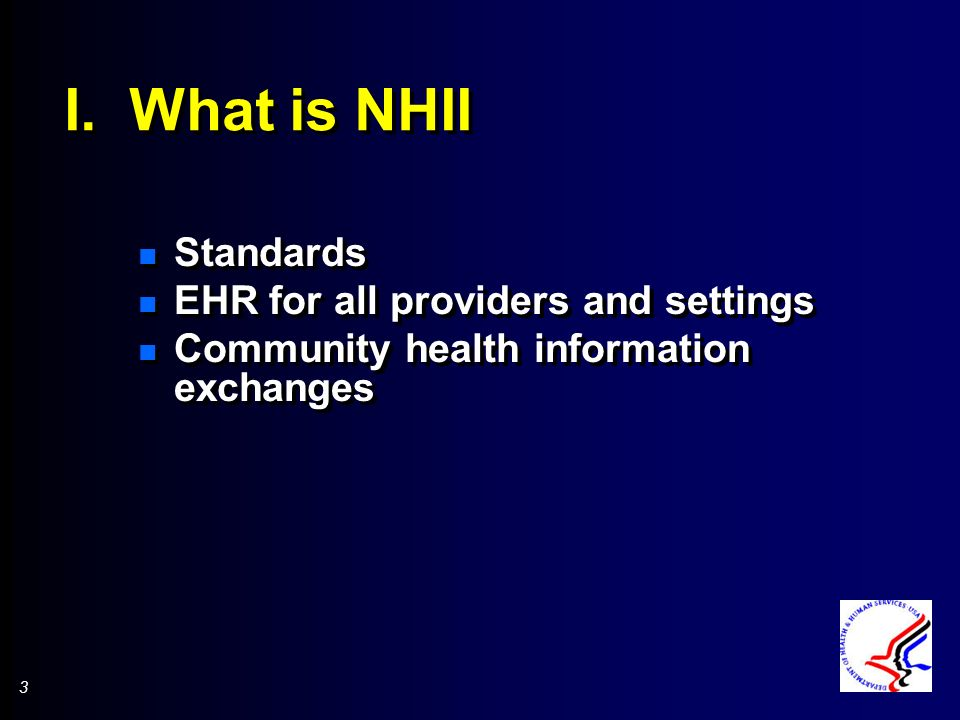 3 3 I. What is NHII n Standards n EHR for all providers and settings n Community health information exchanges n Standards n EHR for all providers and