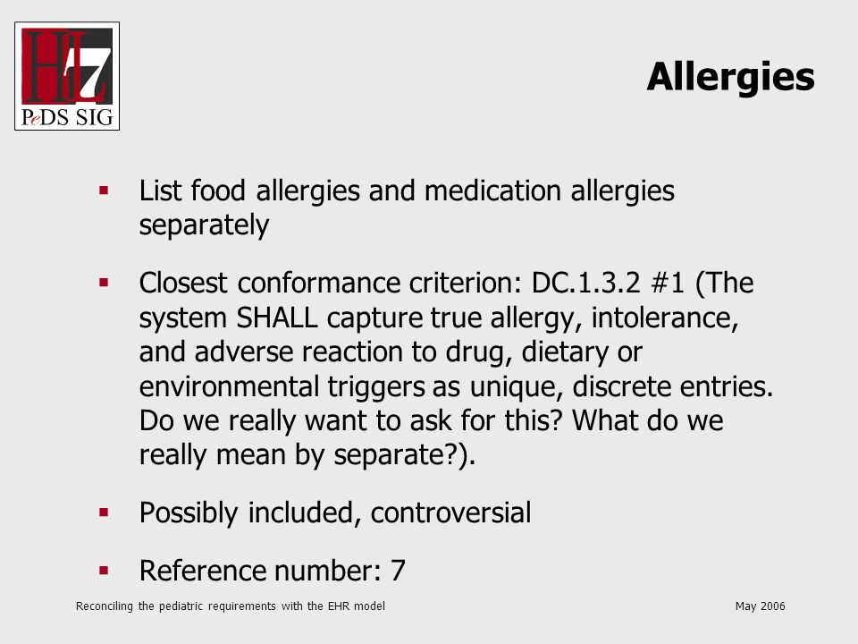 Reconciling the pediatric requirements with the EHR model May 2006 List food allergies and medication allergies separately Closest conformance criteri