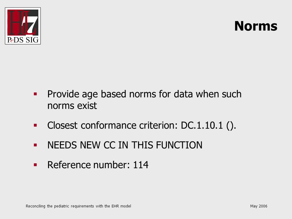 Reconciling the pediatric requirements with the EHR model May 2006 Provide age based norms for data when such norms exist Closest conformance criterio