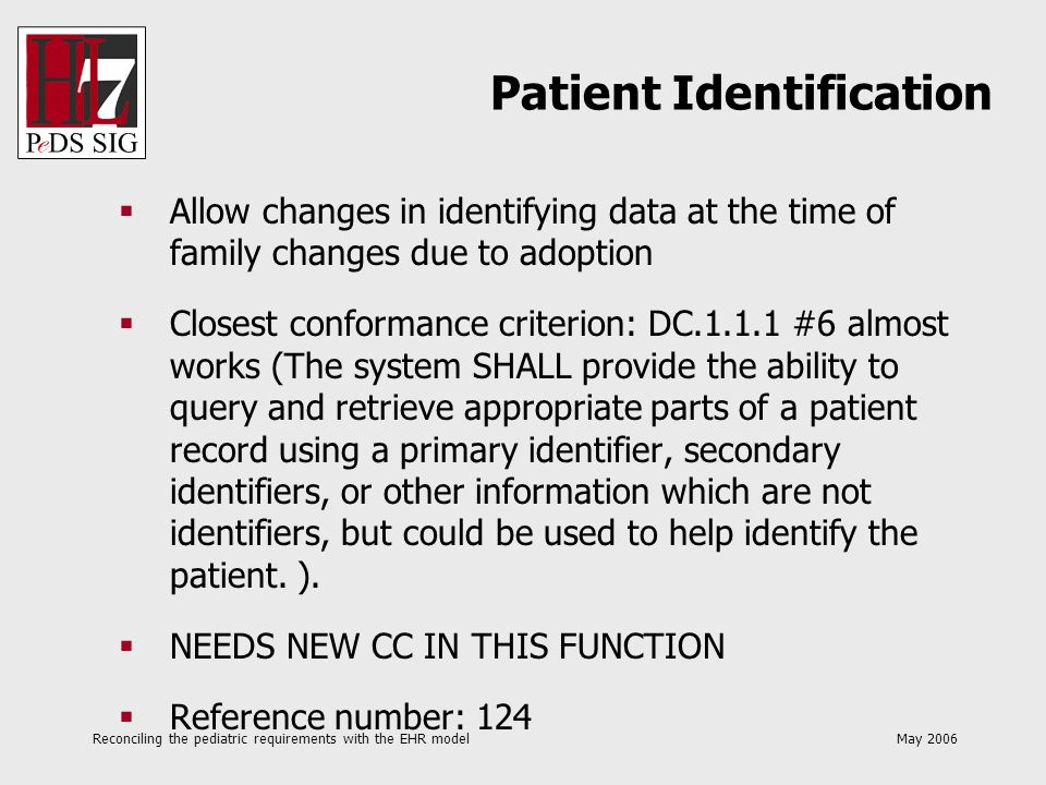 Reconciling the pediatric requirements with the EHR model May 2006 Allow changes in identifying data at the time of family changes due to adoption Clo