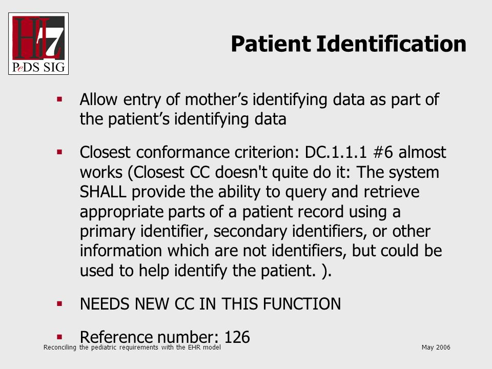 Reconciling the pediatric requirements with the EHR model May 2006 Allow entry of mothers identifying data as part of the patients identifying data Cl