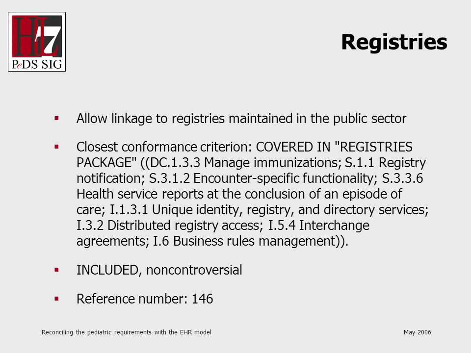 Reconciling the pediatric requirements with the EHR model May 2006 Allow linkage to registries maintained in the public sector Closest conformance cri