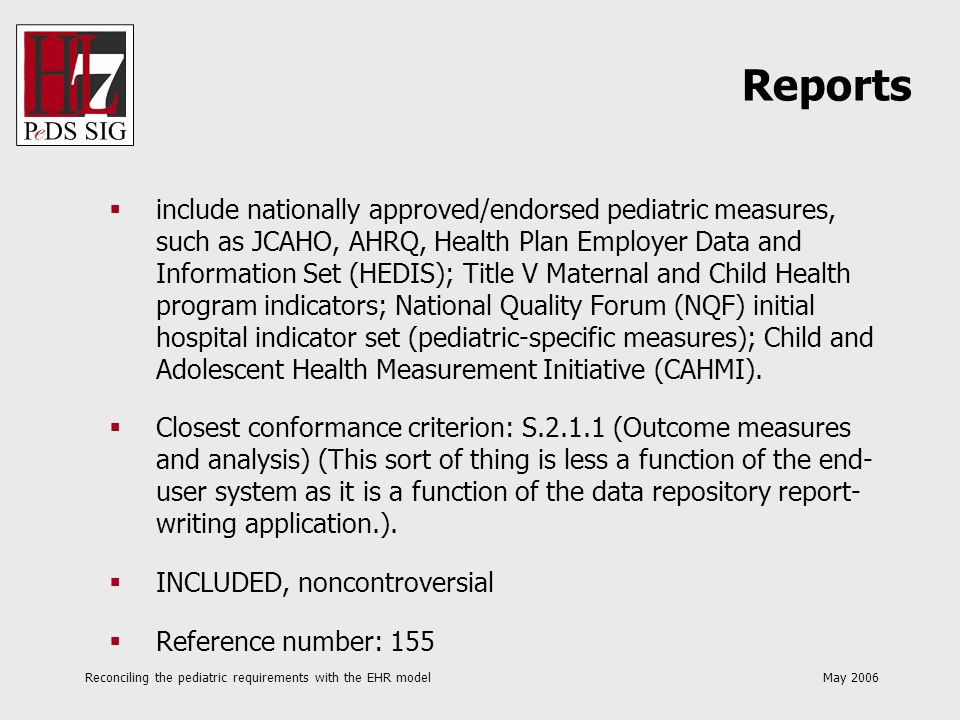 Reconciling the pediatric requirements with the EHR model May 2006 include nationally approved/endorsed pediatric measures, such as JCAHO, AHRQ, Healt