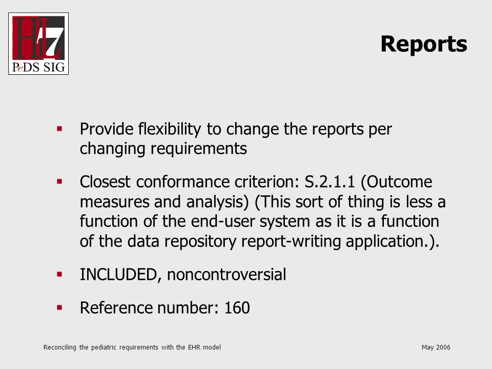 Reconciling the pediatric requirements with the EHR model May 2006 Provide flexibility to change the reports per changing requirements Closest conform