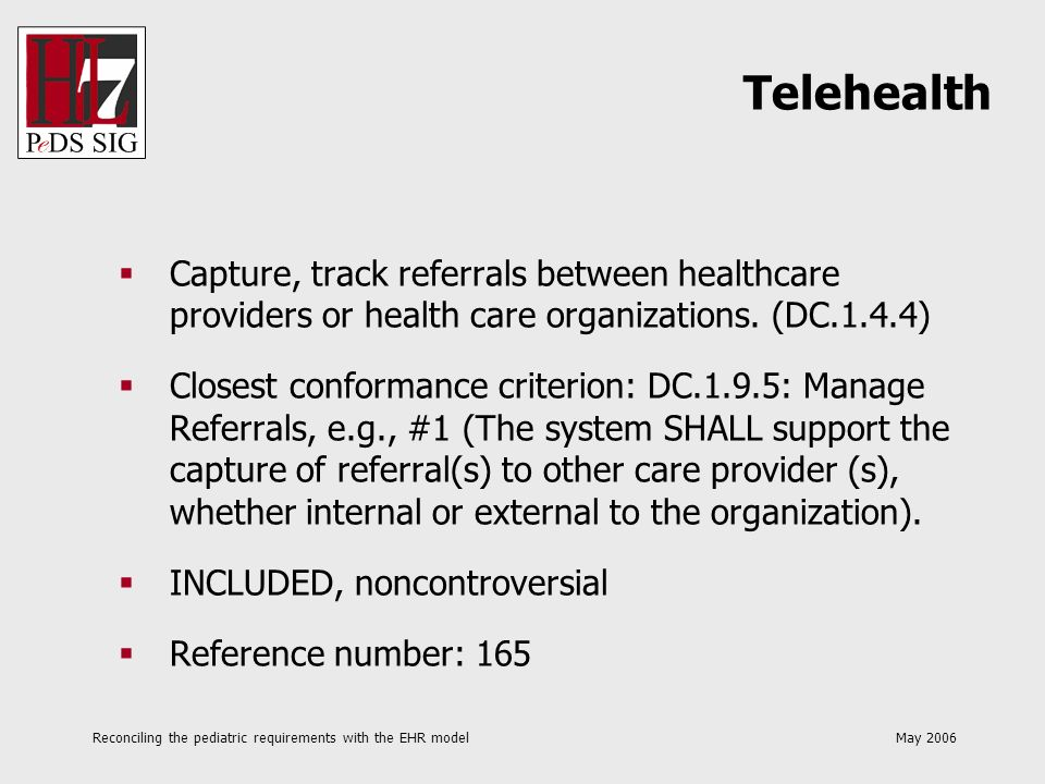 Reconciling the pediatric requirements with the EHR model May 2006 Capture, track referrals between healthcare providers or health care organizations.