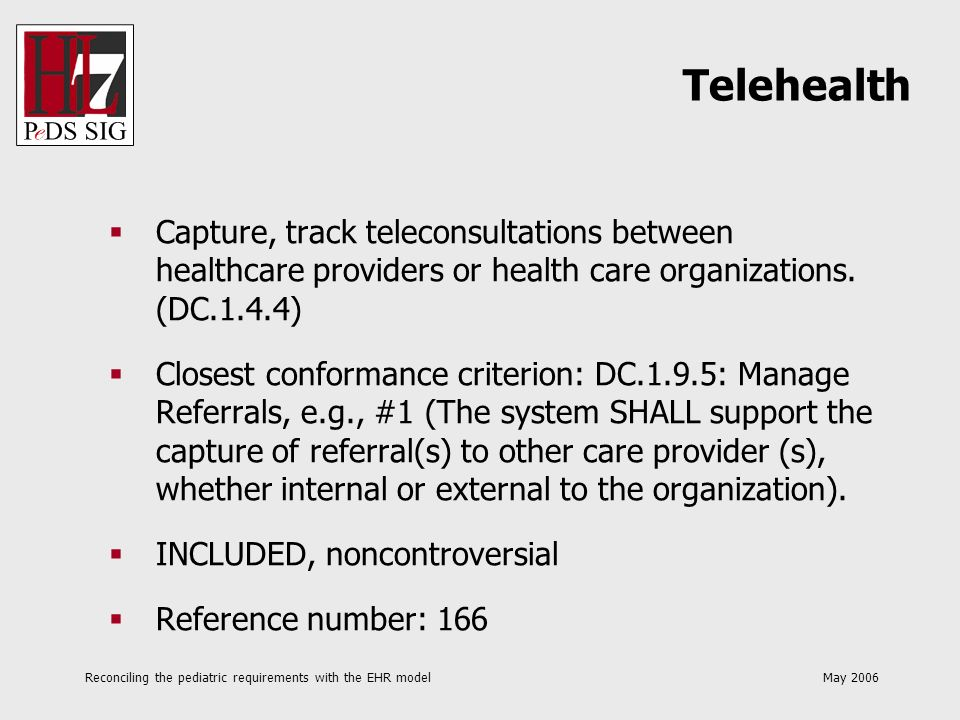 Reconciling the pediatric requirements with the EHR model May 2006 Capture, track teleconsultations between healthcare providers or health care organi