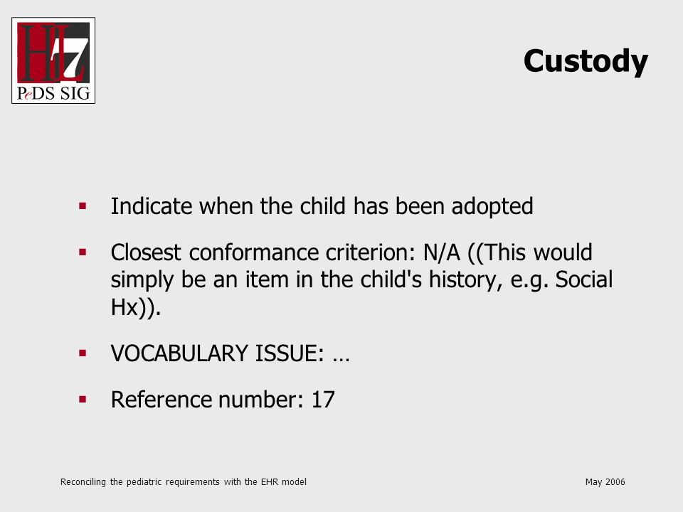 Reconciling the pediatric requirements with the EHR model May 2006 Indicate when the child has been adopted Closest conformance criterion: N/A ((This