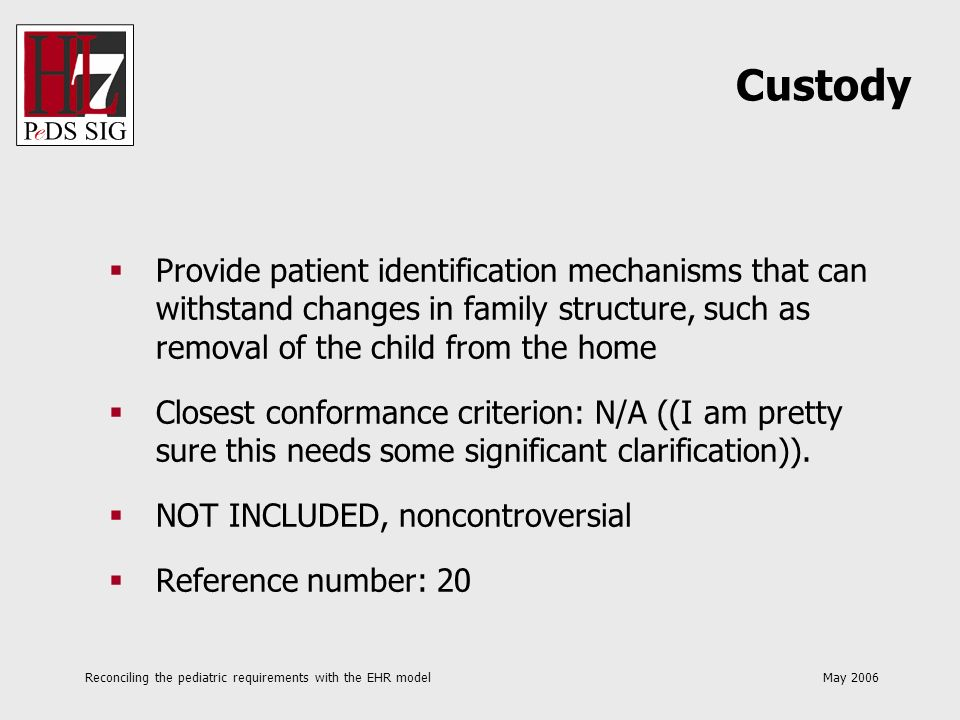Reconciling the pediatric requirements with the EHR model May 2006 Provide patient identification mechanisms that can withstand changes in family stru