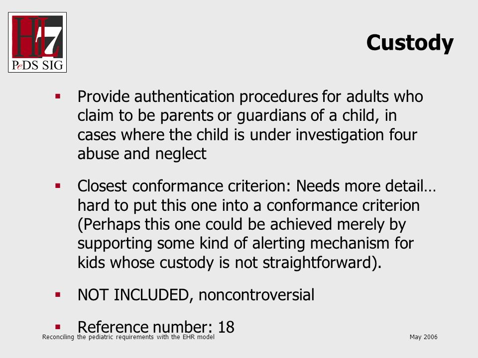 Reconciling the pediatric requirements with the EHR model May 2006 Provide authentication procedures for adults who claim to be parents or guardians o