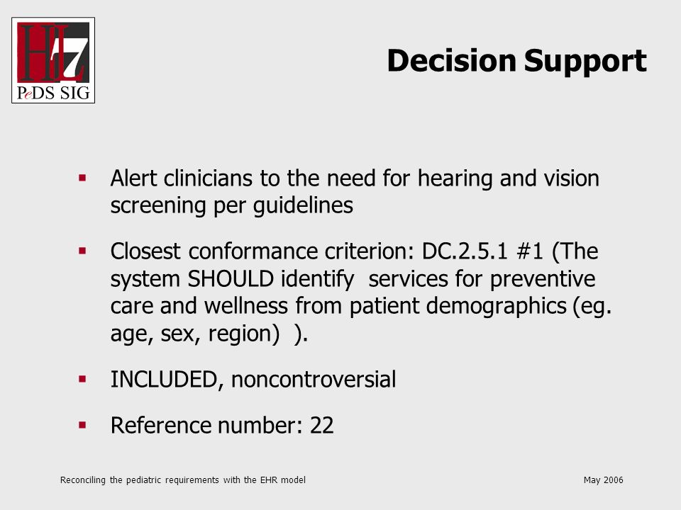 Reconciling the pediatric requirements with the EHR model May 2006 Alert clinicians to the need for hearing and vision screening per guidelines Closes