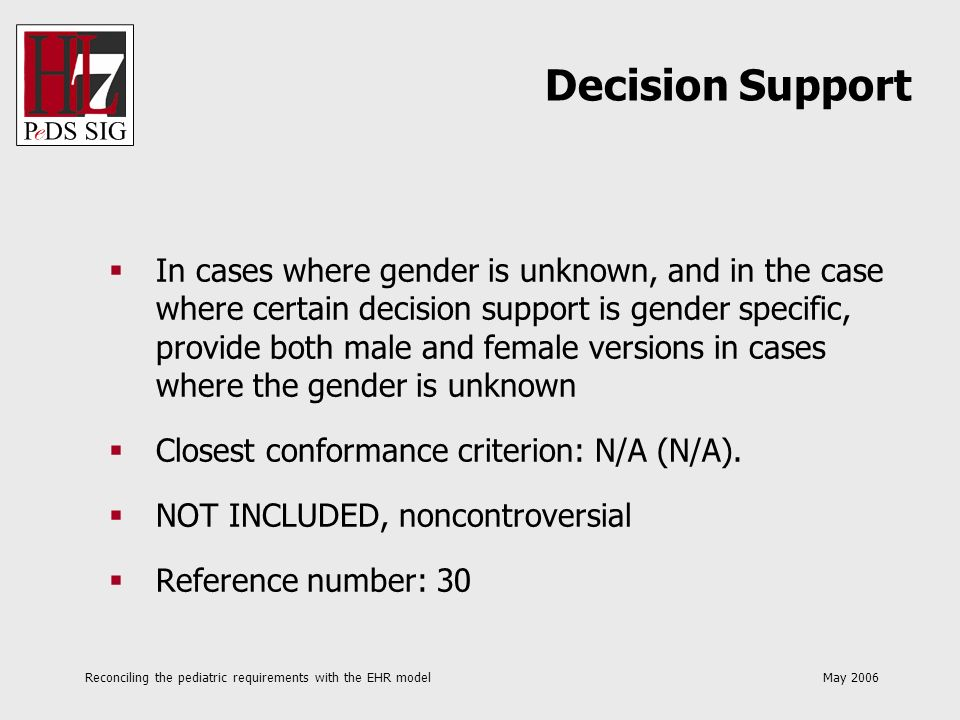 Reconciling the pediatric requirements with the EHR model May 2006 In cases where gender is unknown, and in the case where certain decision support is