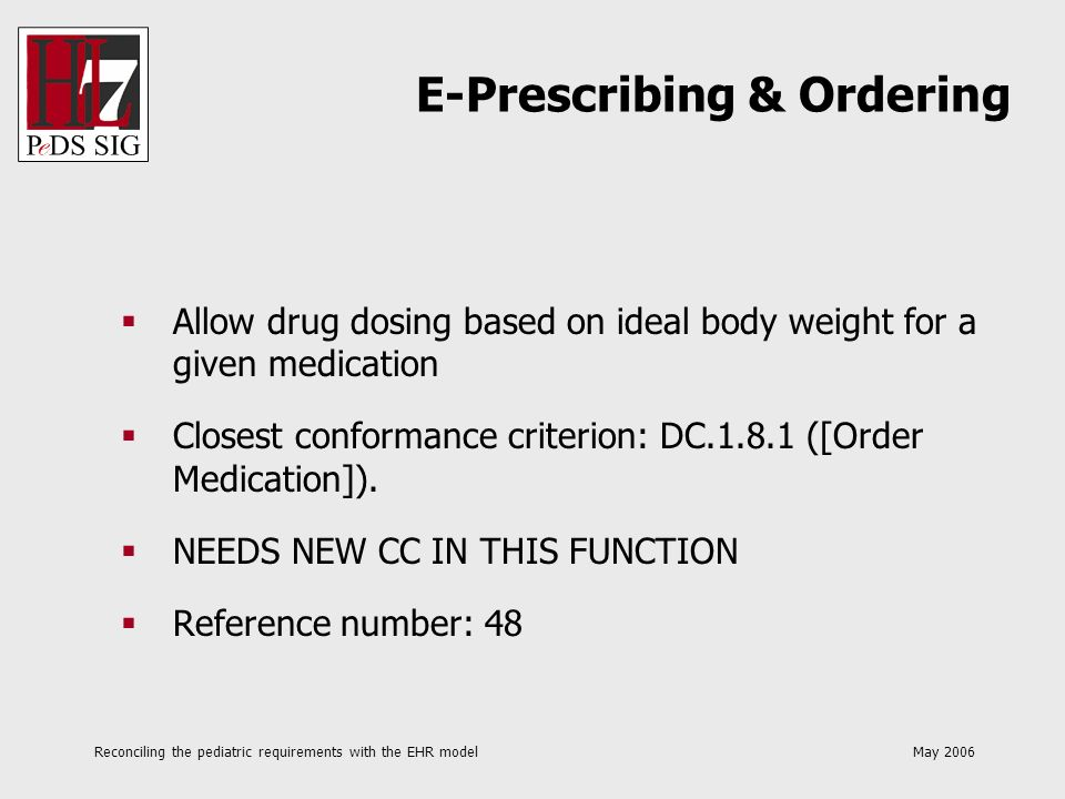 Reconciling the pediatric requirements with the EHR model May 2006 Allow drug dosing based on ideal body weight for a given medication Closest conform