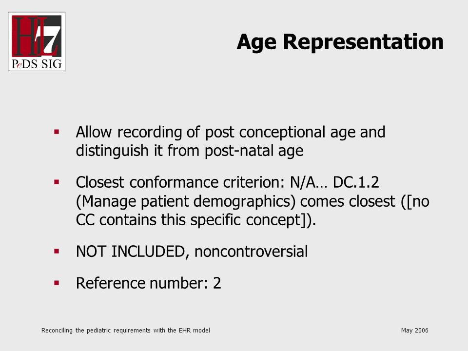 Reconciling the pediatric requirements with the EHR model May 2006 Allow recording of post conceptional age and distinguish it from post-natal age Clo
