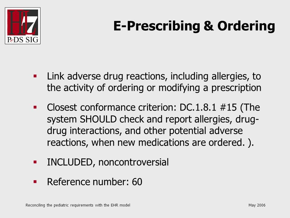 Reconciling the pediatric requirements with the EHR model May 2006 Link adverse drug reactions, including allergies, to the activity of ordering or mo
