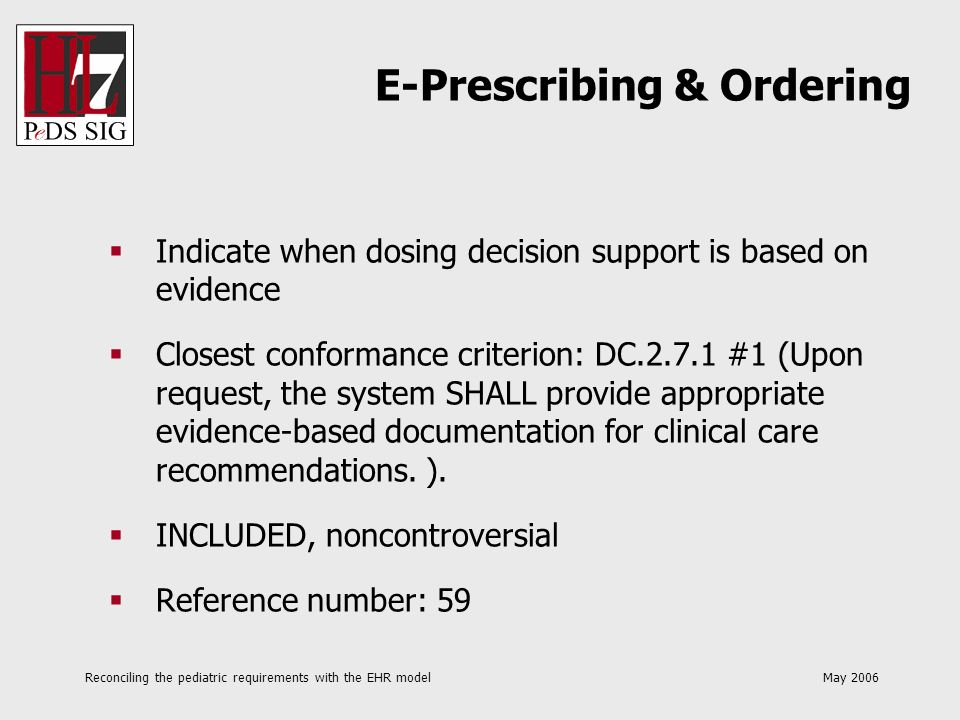 Reconciling the pediatric requirements with the EHR model May 2006 Indicate when dosing decision support is based on evidence Closest conformance crit