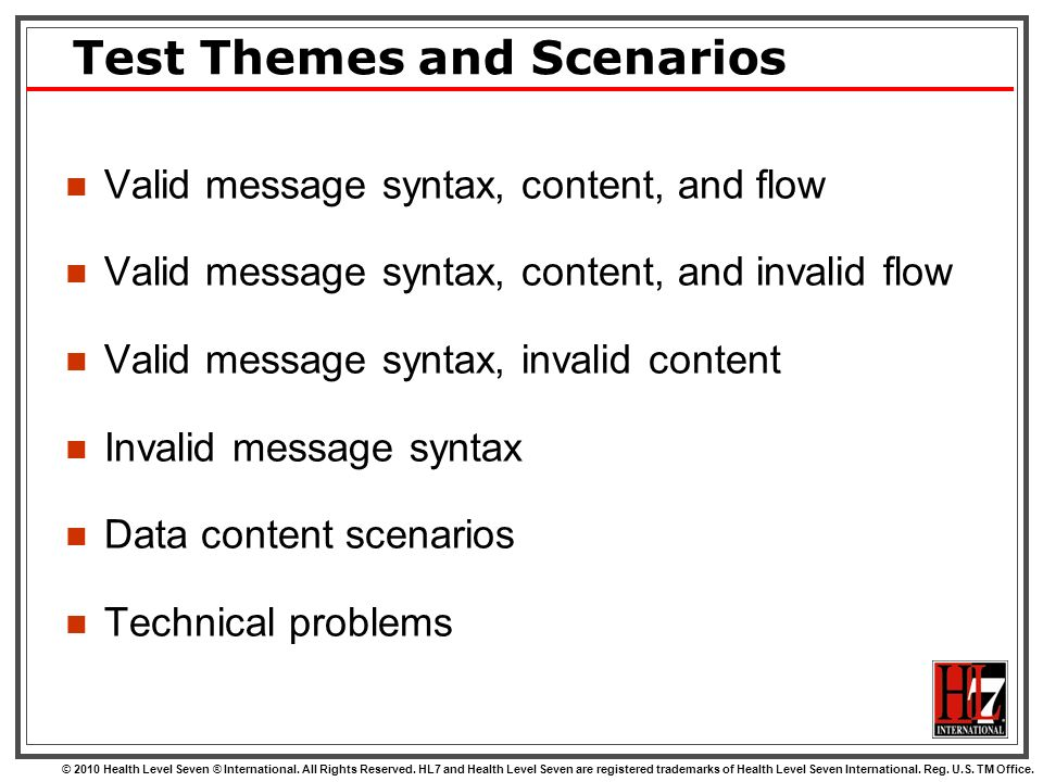 Test Themes and Scenarios Valid message syntax, content, and flow Valid message syntax, content, and invalid flow Valid message syntax, invalid conten