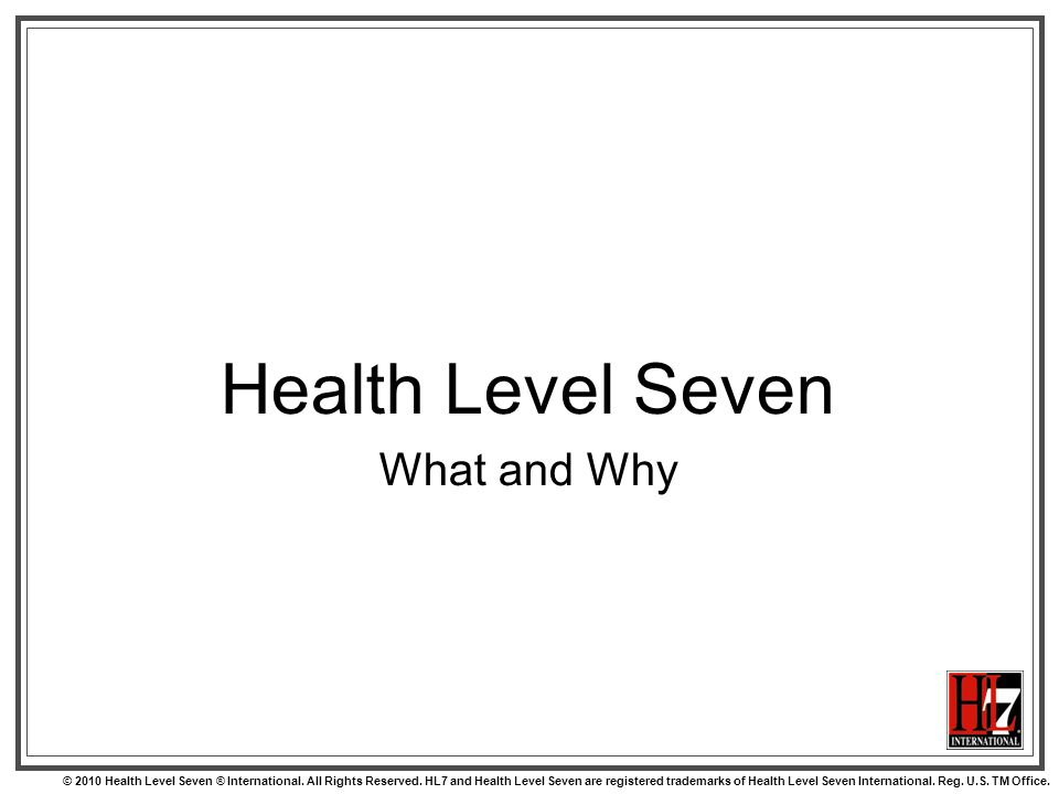 © 2010 Health Level Seven ® International. All Rights Reserved.