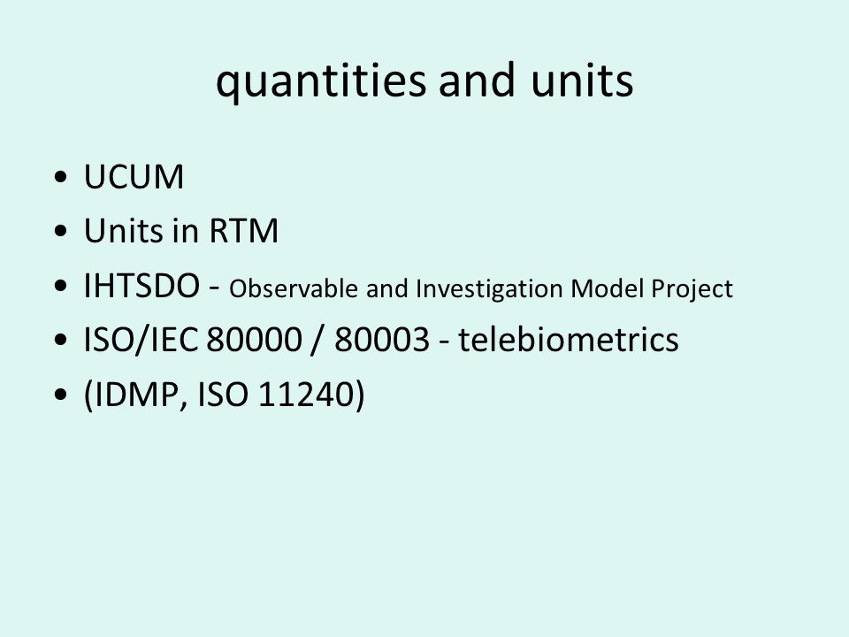 quantities and units UCUM Units in RTM IHTSDO - Observable and Investigation Model Project ISO/IEC 80000 / 80003 - telebiometrics (IDMP, ISO 11240)