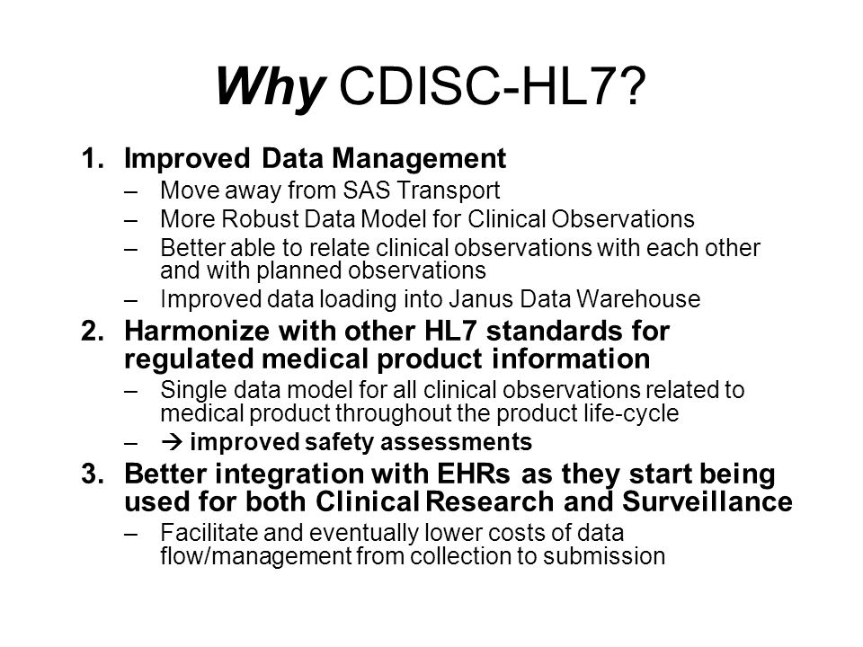 CDISC-HL7 Project Stages Stage 1A – Exploratory Project –Now concluded (11/27/2007 RCRIM vote to move to 1B / II) –Conclusion: Develop 4 messages: study design, study participation, subject data, HL7 ICSR (modification if necessary) Stage 1B –Requirements Gathering, Gap Analysis, BRIDG Harmonization Stage II – Modeling and Message Development Stage 1B and II proceeding concurrently –Why.