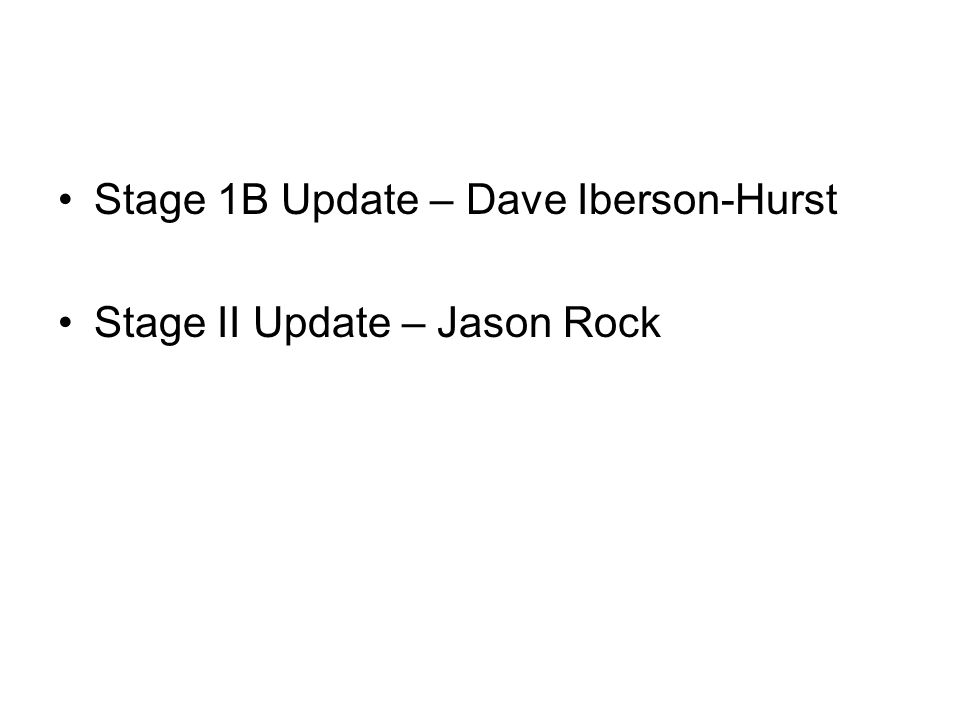Stage 1B Update – Dave Iberson-Hurst Stage II Update – Jason Rock