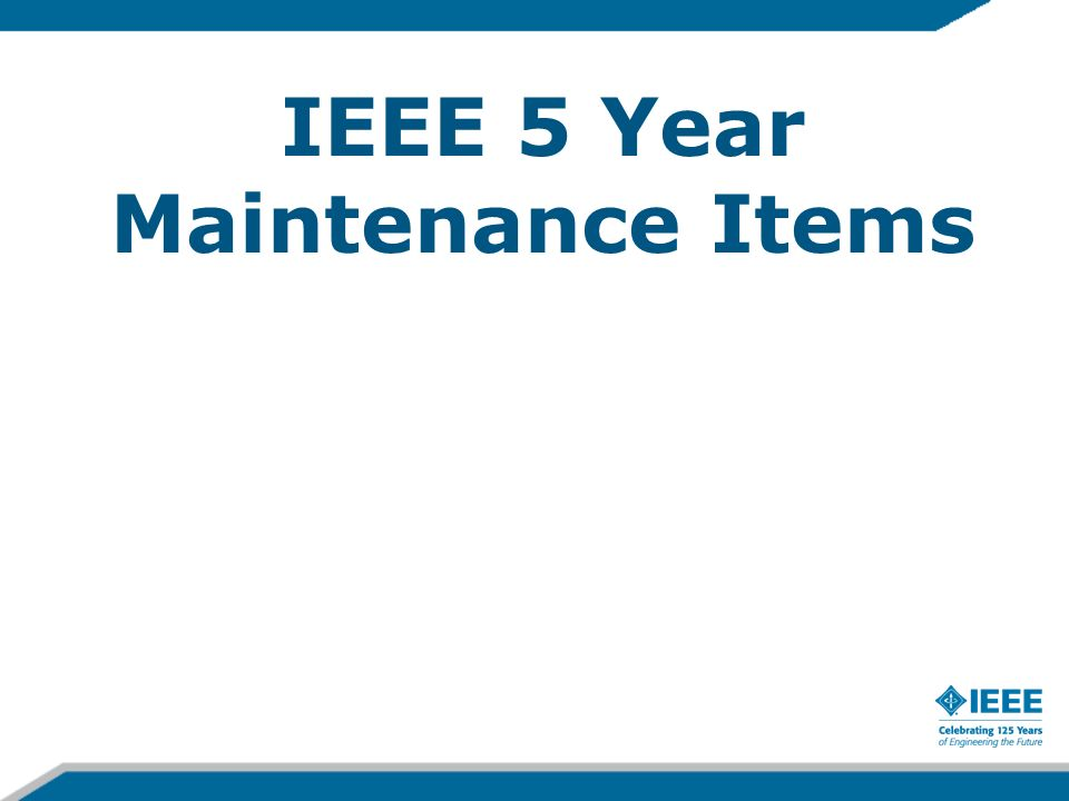 IEEE 5 Year Maintenance Items