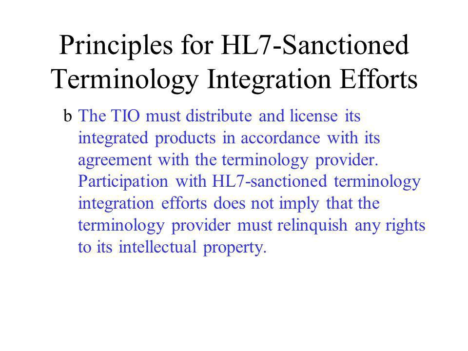 Principles for HL7-Sanctioned Terminology Integration Efforts bThe TIO must distribute and license its integrated products in accordance with its agreement with the terminology provider.