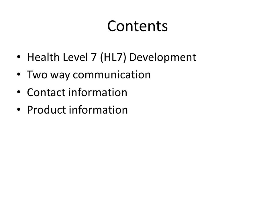 Contents Health Level 7 (HL7) Development Two way communication Contact information Product information