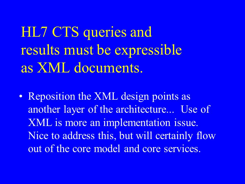 HL7 CTS queries and results must be expressible as XML documents.