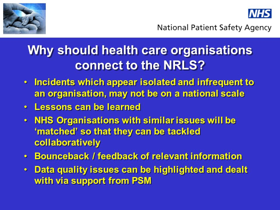 Why should health care organisations connect to the NRLS? Incidents which appear isolated and infrequent to an organisation, may not be on a national