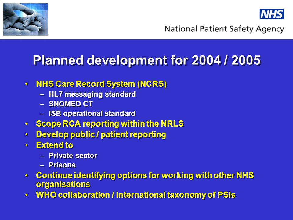Planned development for 2004 / 2005 NHS Care Record System (NCRS) –HL7 messaging standard –SNOMED CT –ISB operational standard Scope RCA reporting wit