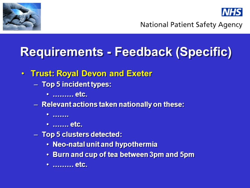 Requirements - Feedback (Specific) Trust: Royal Devon and Exeter –Top 5 incident types: ……… etc.