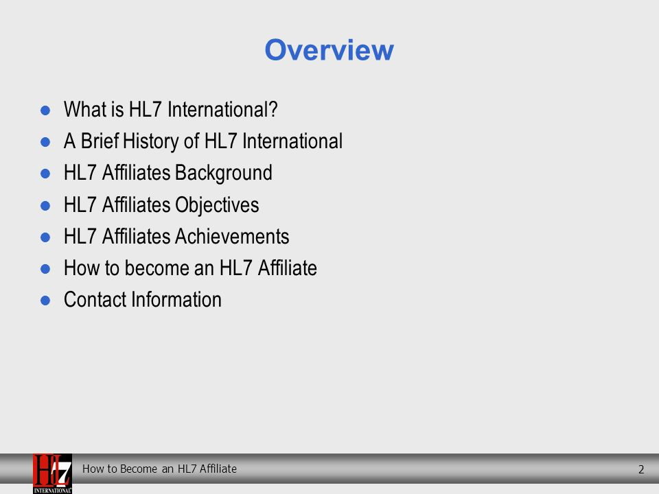 How to Become an HL7 Affiliate 2 Overview What is HL7 International.