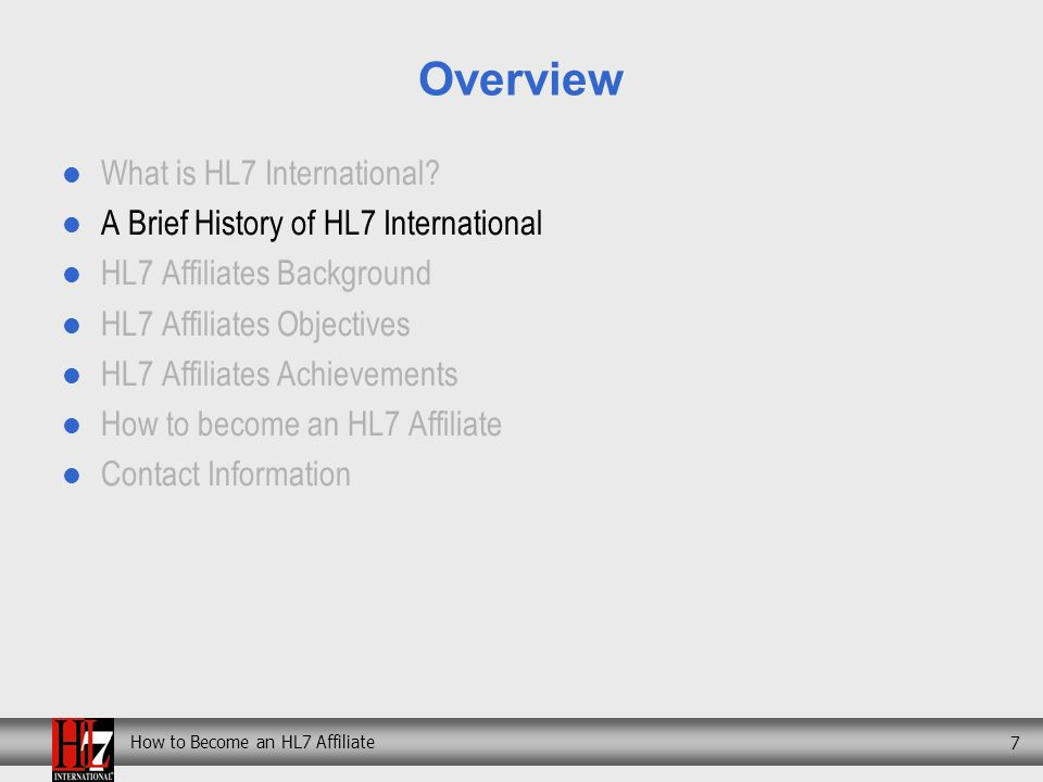 How to Become an HL7 Affiliate 7 Overview What is HL7 International.
