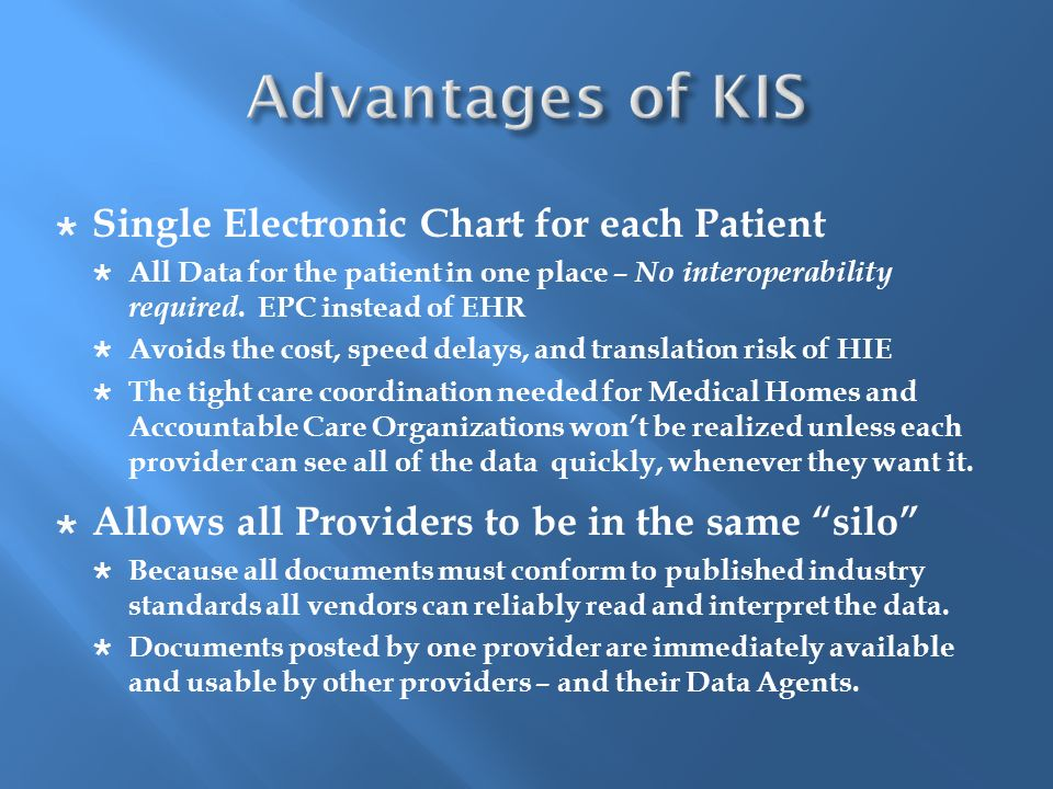 Single Electronic Chart for each Patient All Data for the patient in one place – No interoperability required. EPC instead of EHR Avoids the cost, spe