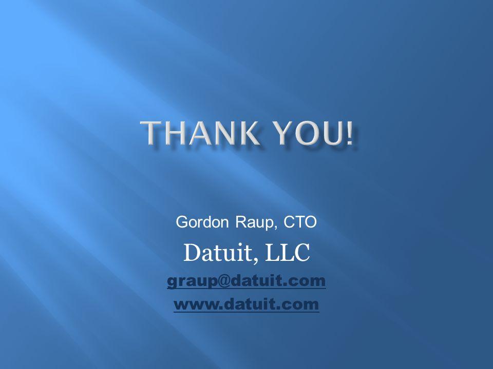 Gordon Raup, CTO Datuit, LLC graup@datuit.com www.datuit.com