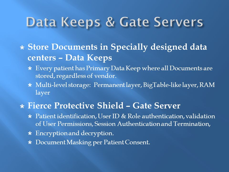 Store Documents in Specially designed data centers – Data Keeps Every patient has Primary Data Keep where all Documents are stored, regardless of vendor.