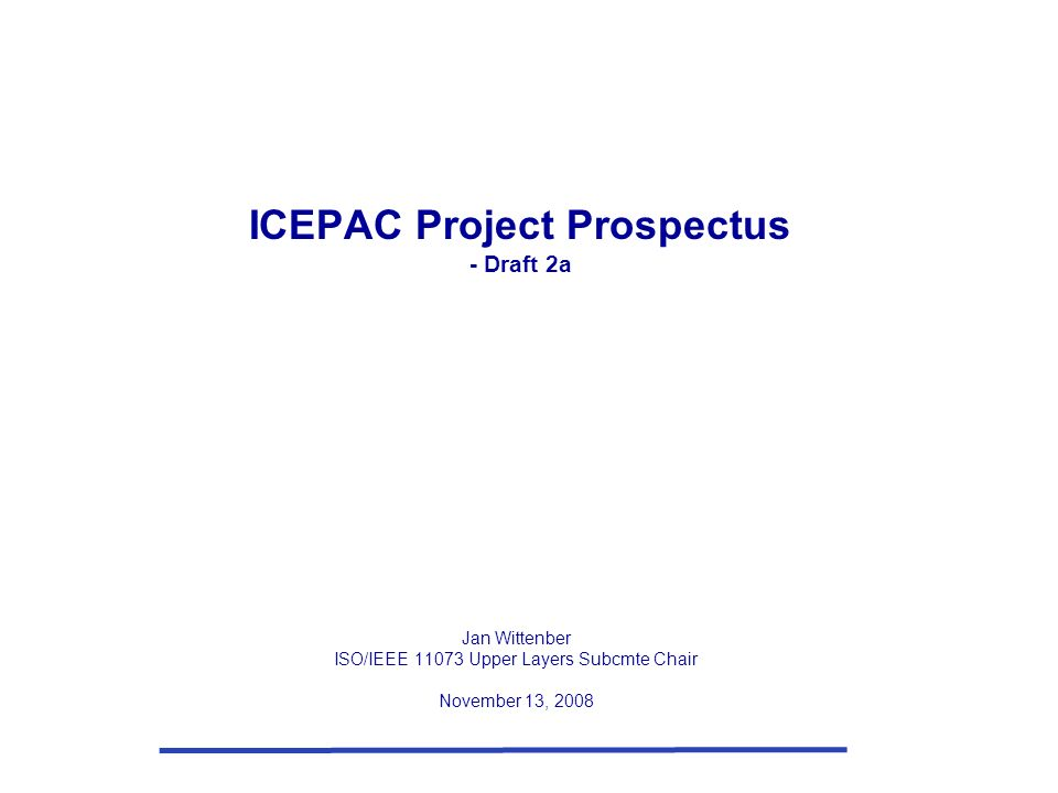 ICEPAC Project Prospectus - Draft 2a Jan Wittenber ISO/IEEE 11073 Upper Layers Subcmte Chair November 13, 2008