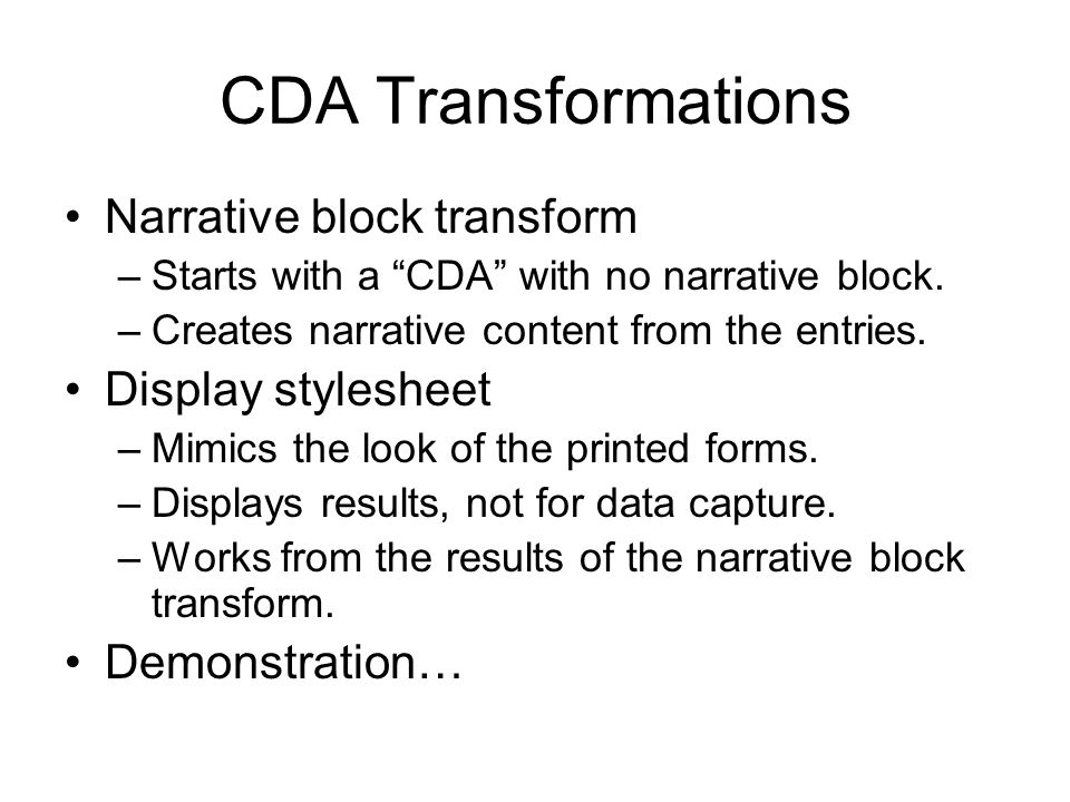 CDA Transformations Narrative block transform –Starts with a CDA with no narrative block.