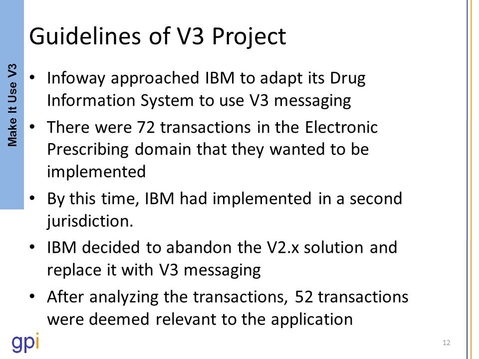 Guidelines of V3 Project Infoway approached IBM to adapt its Drug Information System to use V3 messaging There were 72 transactions in the Electronic