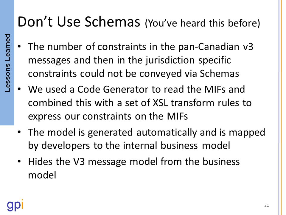 Dont Use Schemas (Youve heard this before) The number of constraints in the pan-Canadian v3 messages and then in the jurisdiction specific constraints