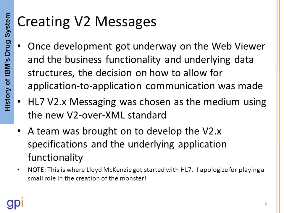 Creating V2 Messages Once development got underway on the Web Viewer and the business functionality and underlying data structures, the decision on ho