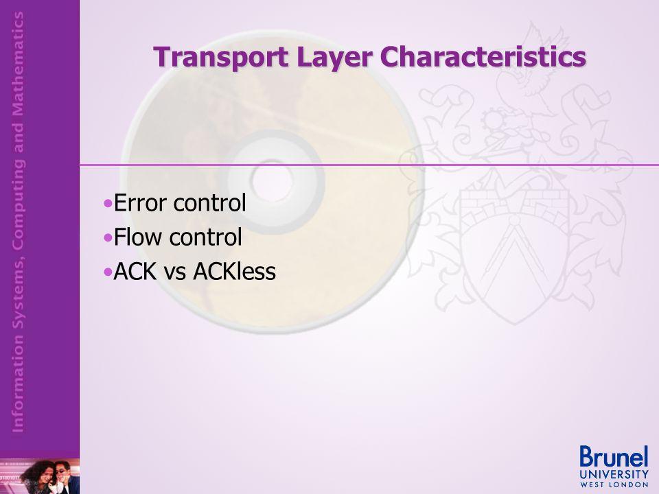 Error control Flow control ACK vs ACKless Transport Layer Characteristics