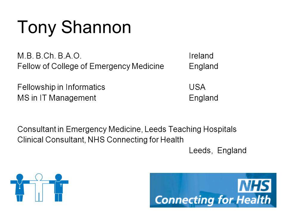 Tony Shannon M.B. B.Ch. B.A.O. Ireland Fellow of College of Emergency MedicineEngland Fellowship in InformaticsUSA MS in IT ManagementEngland Consulta